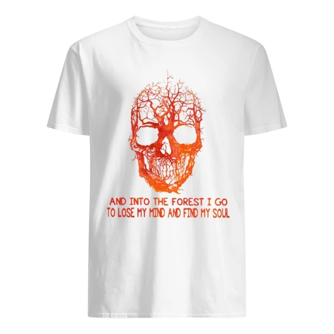 Fire Skull Into The Forest I Go To Lose My Mind And Find My Soul Shirt