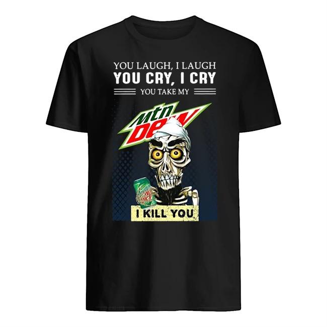 Jeff Dunham You Laugh I Laugh You Cry I Cry You Take My Mtn Dew I Kill You Shirt