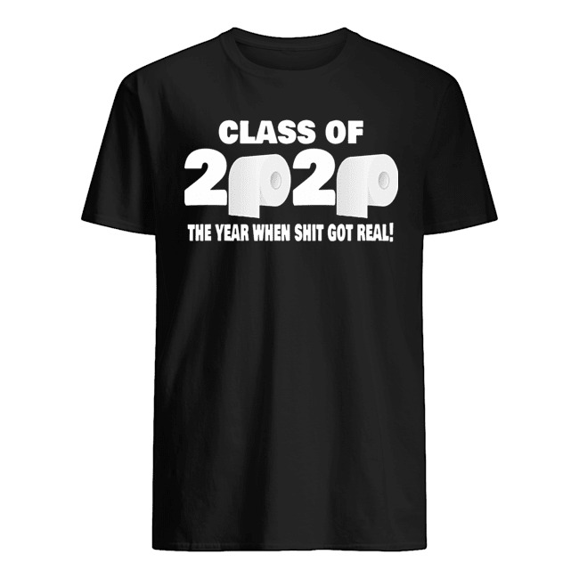 Class of 2020 The Year When Shit Got Real Fun Graduation Tee Shirts