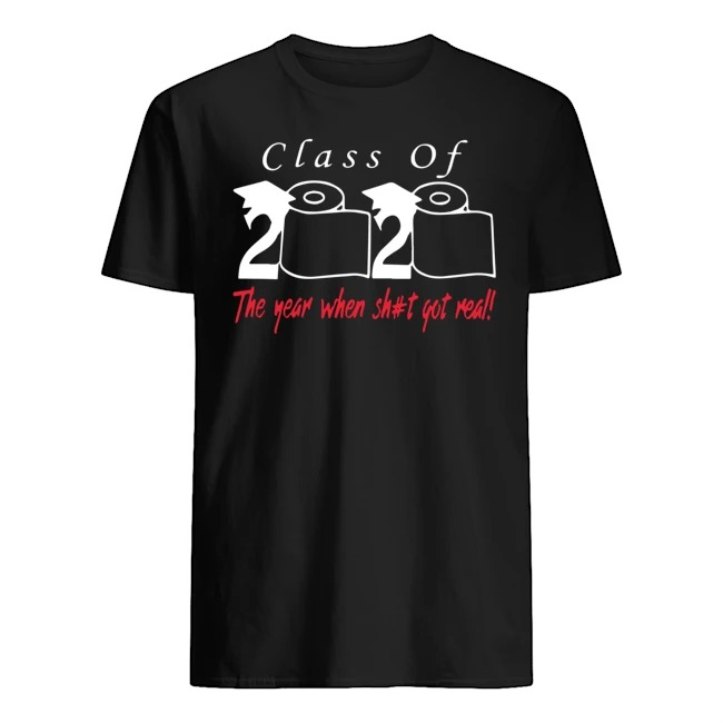 Class of 2020 the year when shit got real T-Shirt