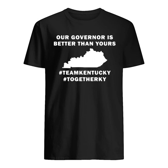Kentucky Covid 19 our governor is better than yours shirt