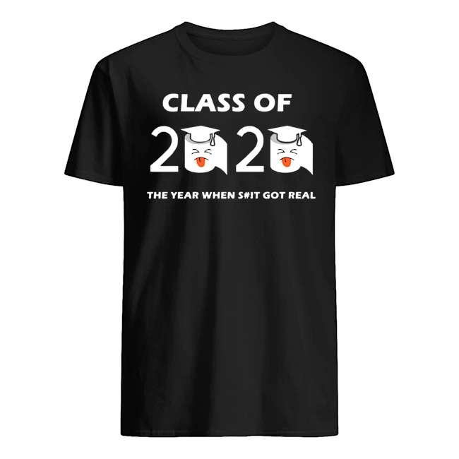 Class of 2020 The Year When Shit Got Real Graduation Funny Quarantine Tee Shirt