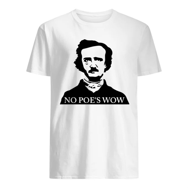 Edgar Allan Poe No Poe's Wow Shirt