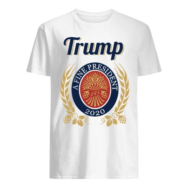 Trump A Fine President 2020 Miller Lite tee shirt