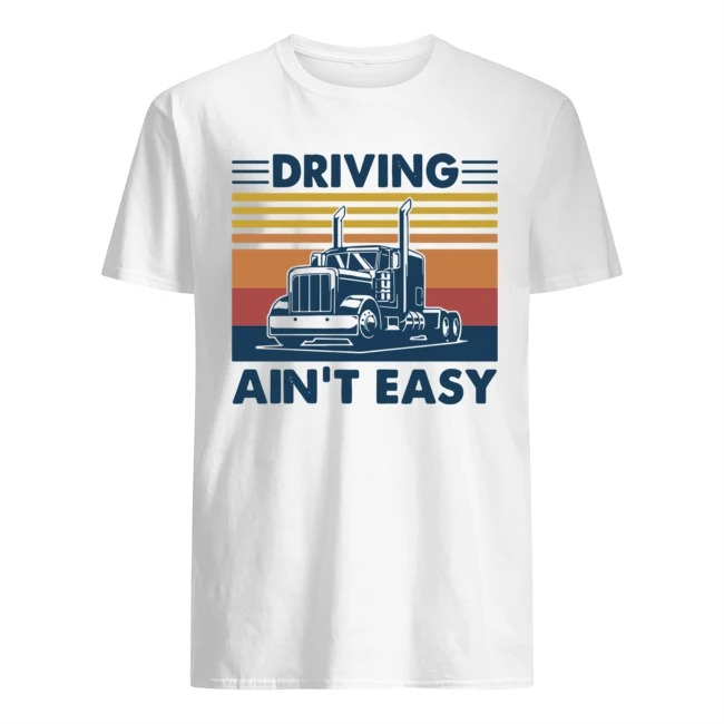 Truck Driving Ain't Easy Vintage Shirt