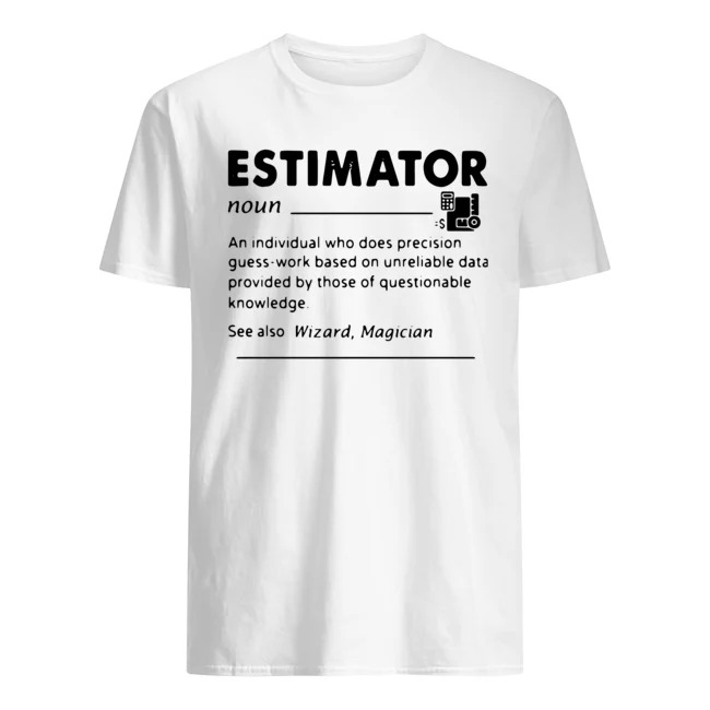 Estimator An Individual Who Does Precision Shirt