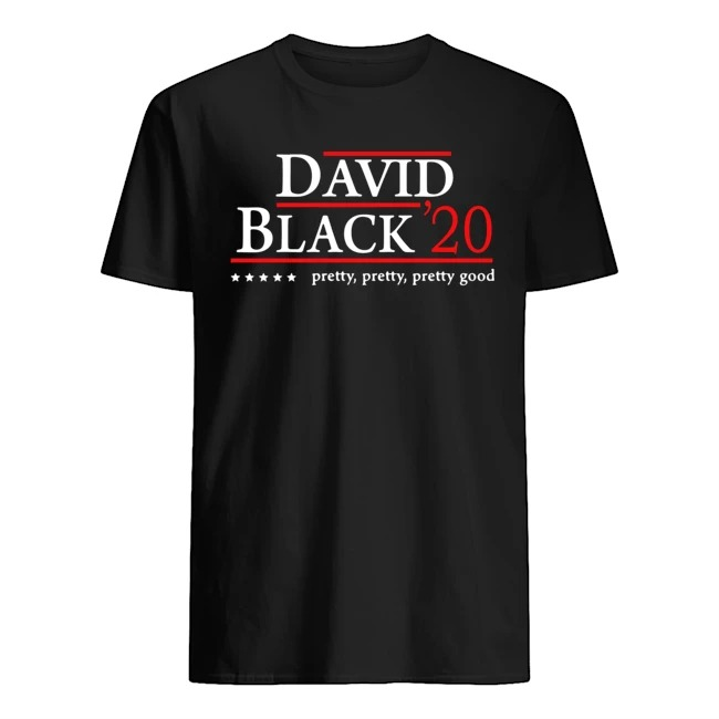 David black 2020 pretty pretty pretty good shirt