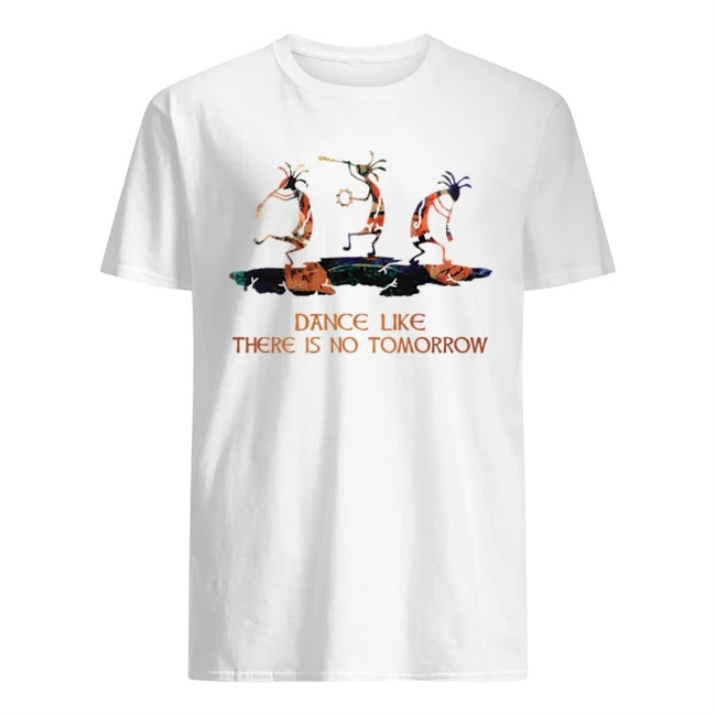 Dance like there is no tomorrow shirt