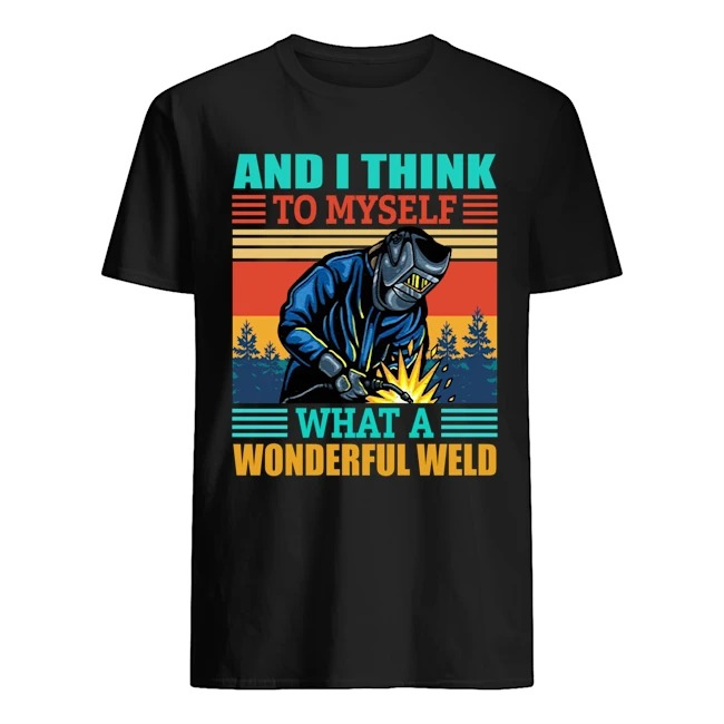 And I Think to Myself What a Wonderful Weld Retro Vintage Tee Shirt