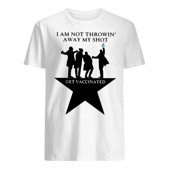 I am not throwing' away my shot get vaccinated shirt