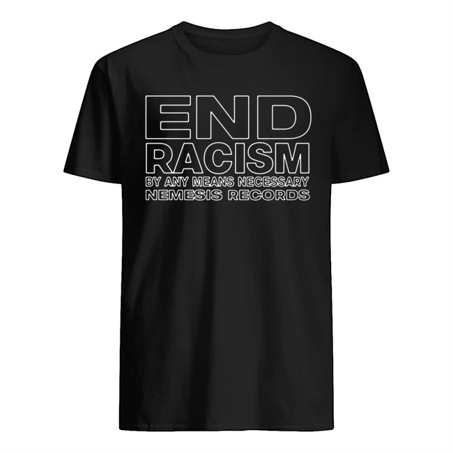 End racism by any means necessary nemesis records tee shirt