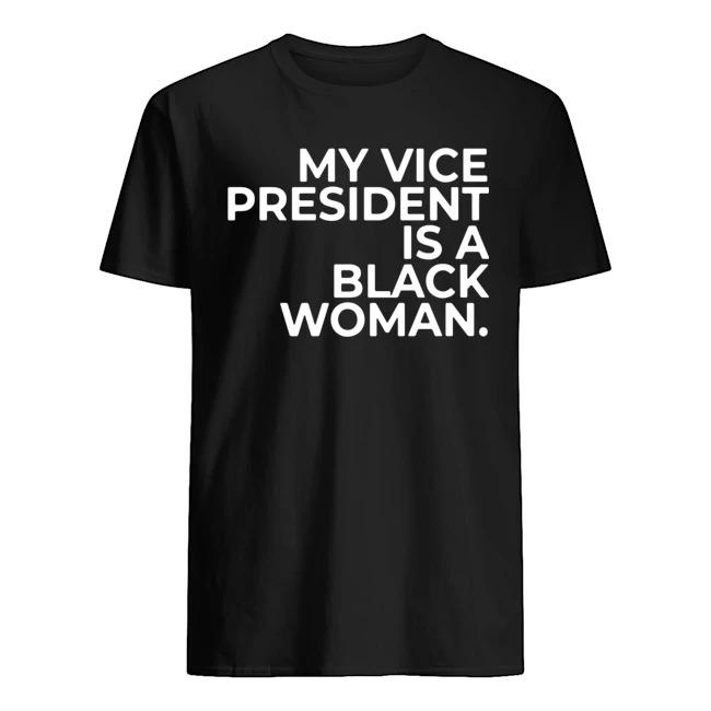 My Vice President is a black woman shirt