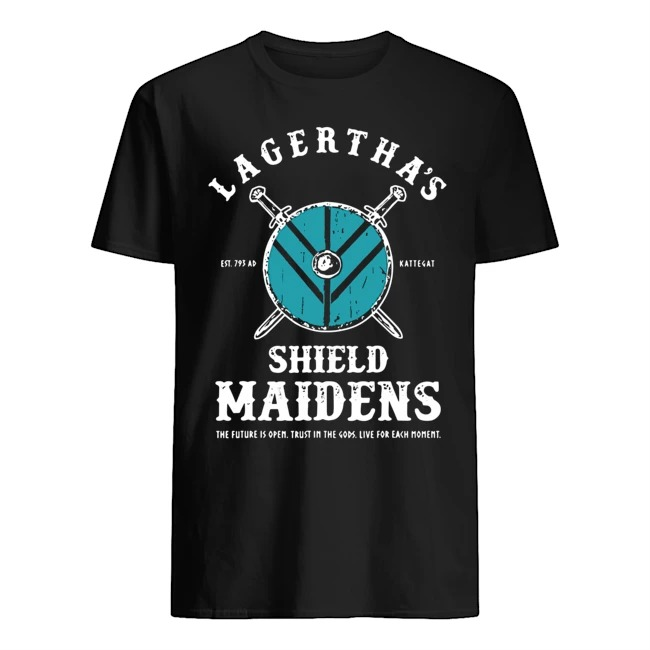 Lagertha's shield maidens the future is open trust in the gods live for each moment shirt