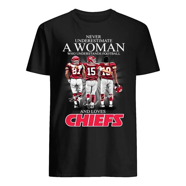 Never underestimate a woman who understands football Travis Kelce Patrick Lavon Mahomes Tyreek Hill and loves Kansas City Chiefs signatures shirt