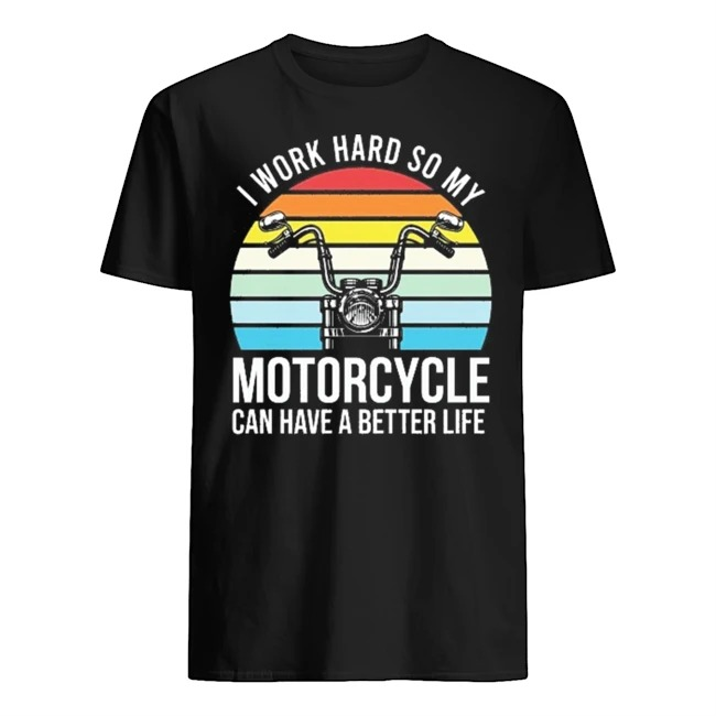 I work haed so my motorcycle can have a better life vintage shirt