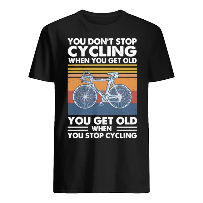 You don't stop cycling when you get old you get old when you stop cycling vintage shirt