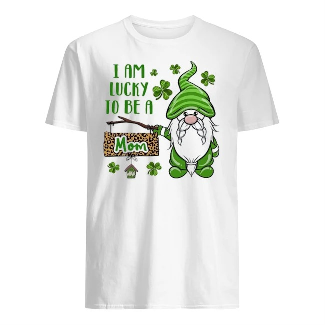 St Patrick I Am Lucky To Be A Mom Gnomes Shirt