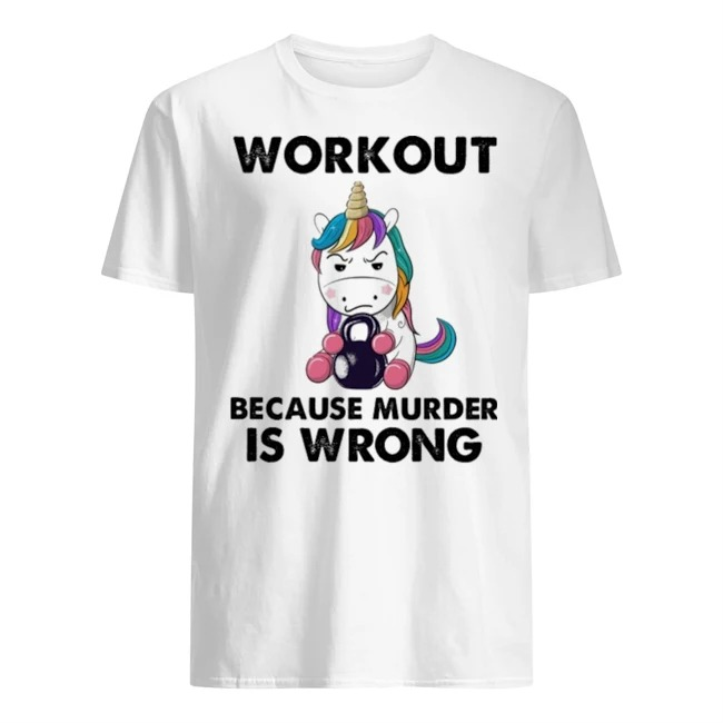 Unicorn workout because murder is wrong rainbow shirt