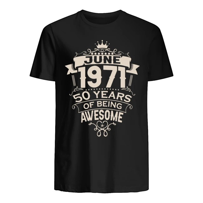June 1971 50 years of being awesome shirt