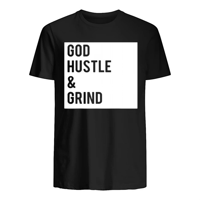 God hustle and grind sshirt