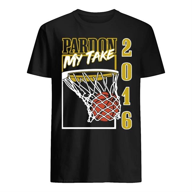 Pardon my take 2016 basketball shirt