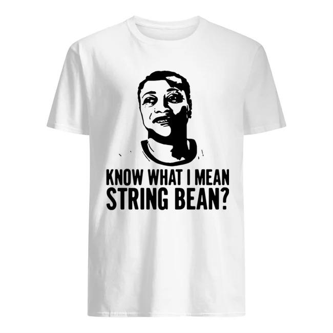 Know what I mean string bean tee shirt