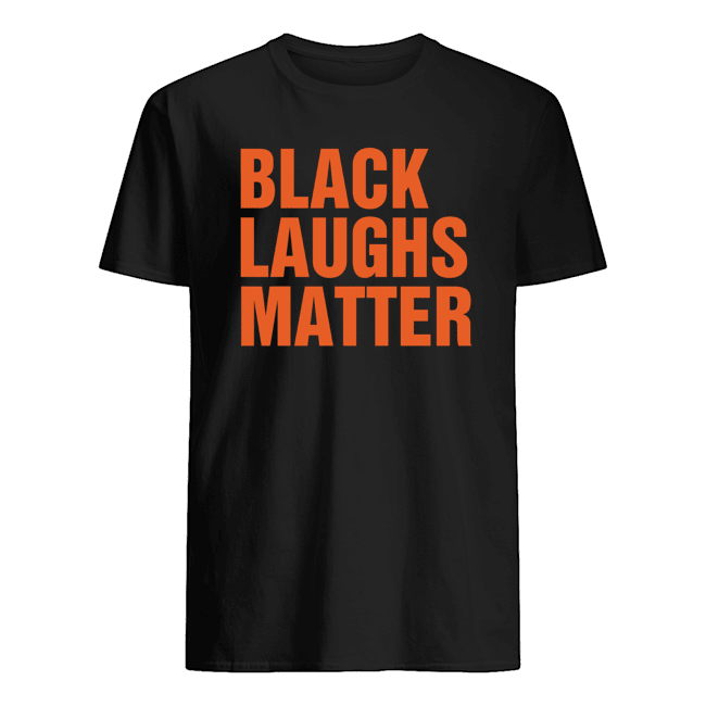 Black laughs matter t shirt