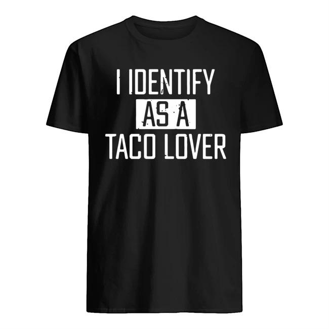I identify as a taco lover shirt