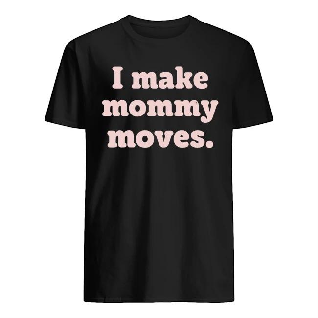 I make mommy moves shirt