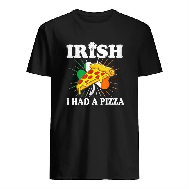 Irish I Had A Pizza St Patrick's Day Shirt