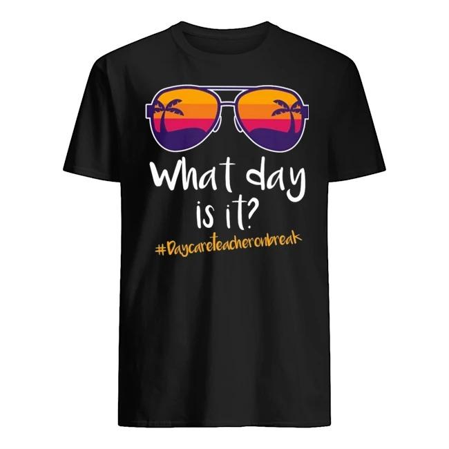 Glasses what day is it #Daycareteacheronbreak shirt