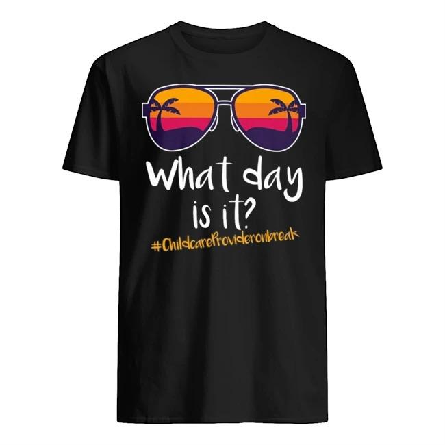 Glasses what day is it #Childcareprovideronbreak shirt