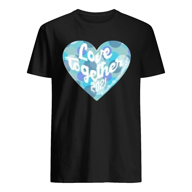 Heart love together 2021 shirt