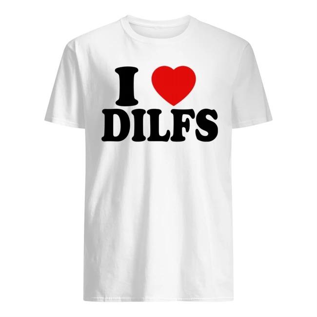 I love dilfs shirt
