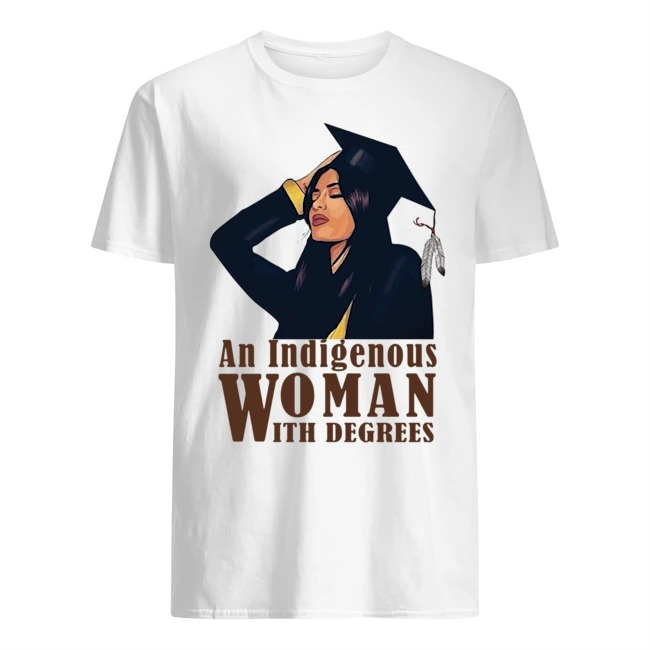 An indigenous woman with degrees shirt
