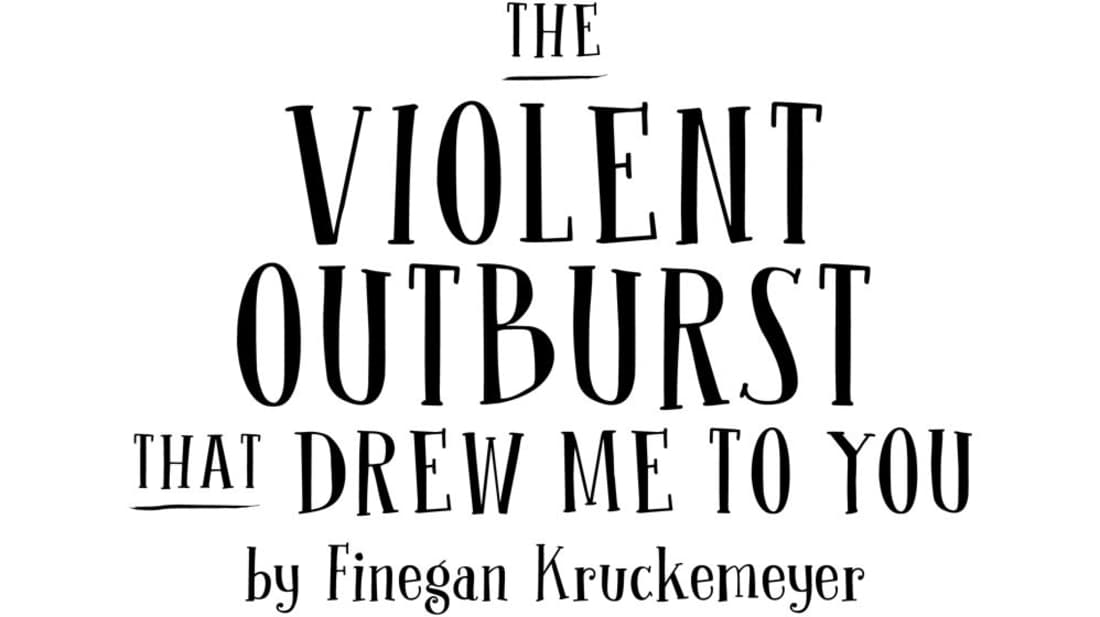 The Violent Outburst That Drew Me To You