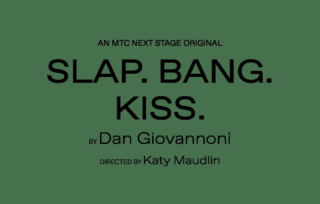 SLAP. BANG. KISS.