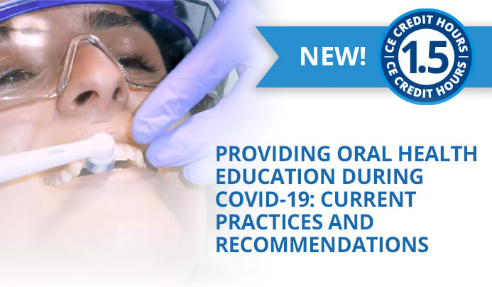 Providing Oral Health Education during COVID-19: Current Practices and Recommendations