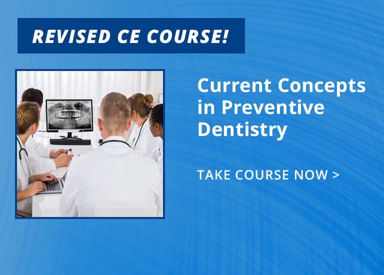 Revised CE - ce334: Current Concepts in Preventive Dentistry