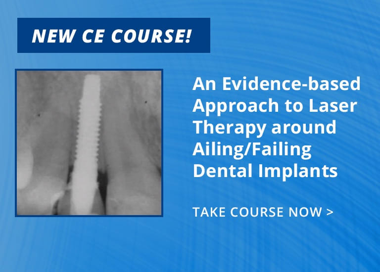 New CE Course - An Evidence-based Approach to Laser Therapy around Ailing/Failing Dental Implants [CE564]