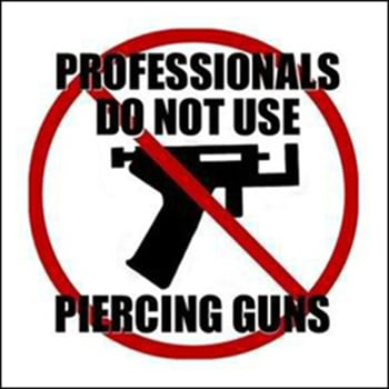 Professionals do not use piercing guns