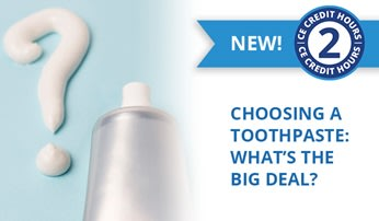 New CE Course - Choosing a Toothpaste: What's the Big Deal (ce565)