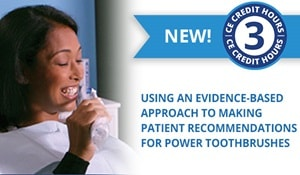 New CE Course - Using an Evidence-based Approach to Making Patient Recommendations for Power Toothbrushes