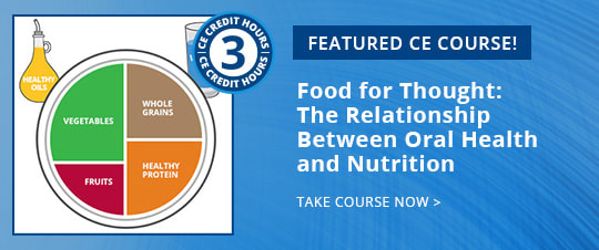 Featured CE Course: Food for Thought: The Relationship Between Oral Health and Nutrition
