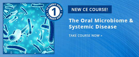 New CE - The Oral Microbiome & Systemic Disease