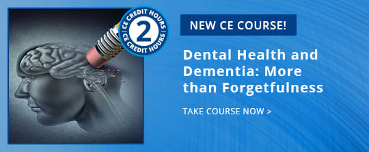 New CE course - ce566: Dental Health and Dementia: More than Forgetfulness