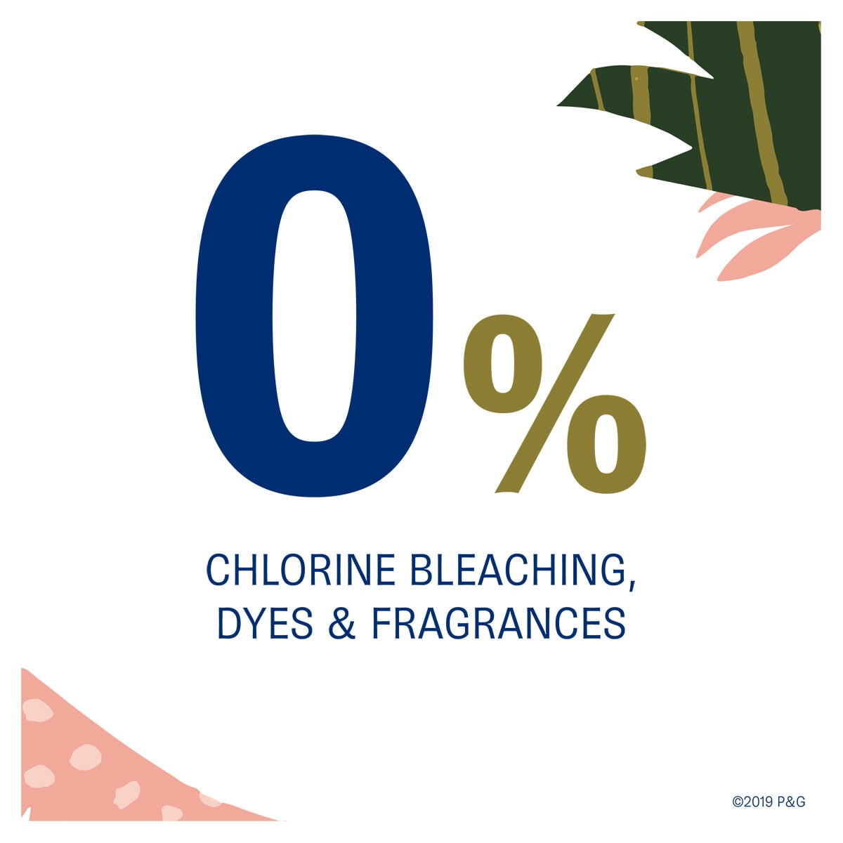 Always Pure 0% Bleaching, Dyes and Fragrances benefit