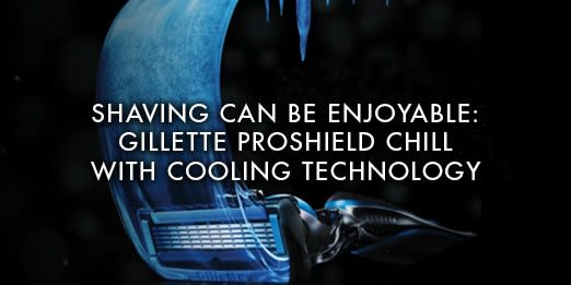 Shaving can be enjoyable: Gillette ProShield Chill with cooling technology