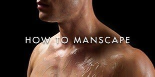 How To Manscape: Body Grooming Tips