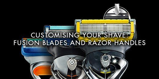 Customizing your shave:   Fusion blades and razor handles